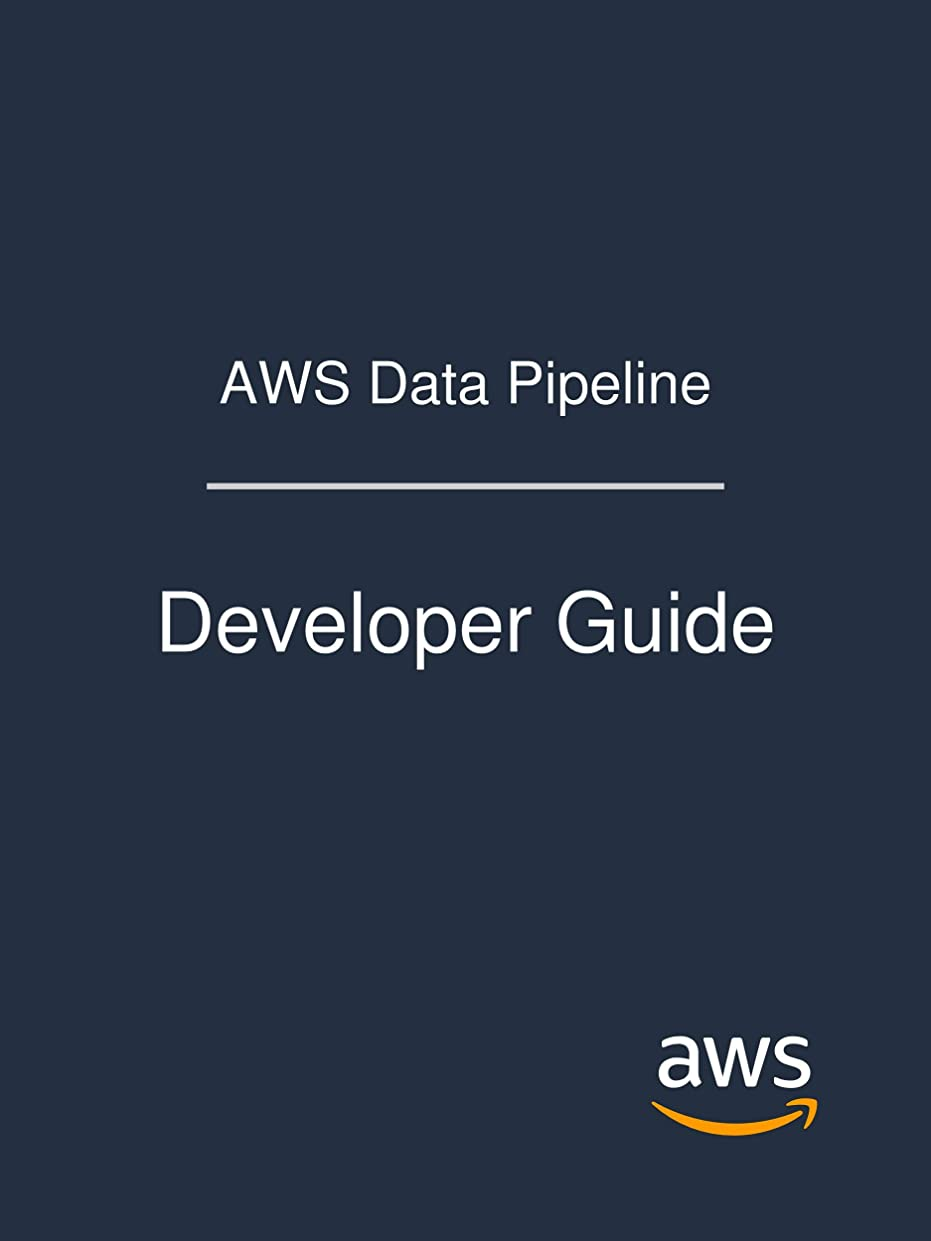 机技術理解するAWS Data Pipeline: Developer Guide (English Edition)