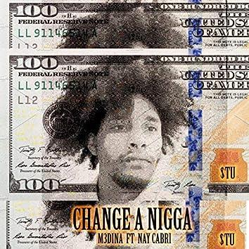 Change a Nigga (feat. Nay Cabri)