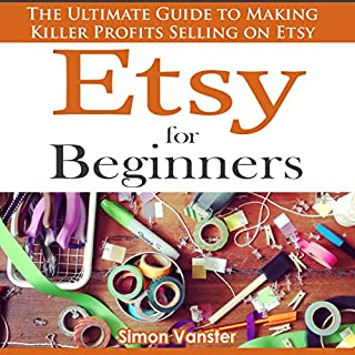 Etsy for Beginners: The Ultimate Guide to Earning Killer Profits Selling on Etsy!  cover art