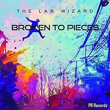 Broken to pieces
