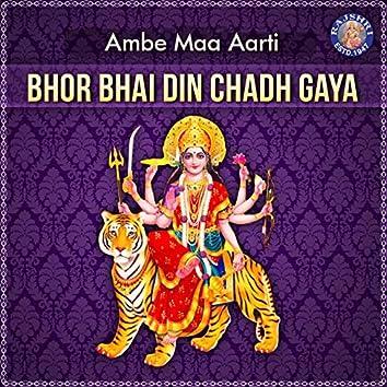 Bhor Bhai Din Chad Gaya Meri Ambe