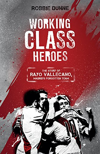 Working Class Heroes: The Story of Rayo Vallecano, Madrid