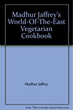 Madhur Jaffrey's World-Of-The-East Vegetarian Cookbook