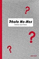 Photo No-nos: Meditations on What Not to Shoot