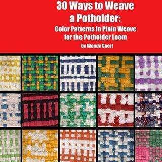 30 Ways to Weave a Potholder: Color Patterns in Plain Weave for the Potholder Loom (Weaving on the Potholder Loom) (Volume 1)