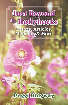 Just Beyond the Hollyhocks: Essays, Articles, Memoirs & More