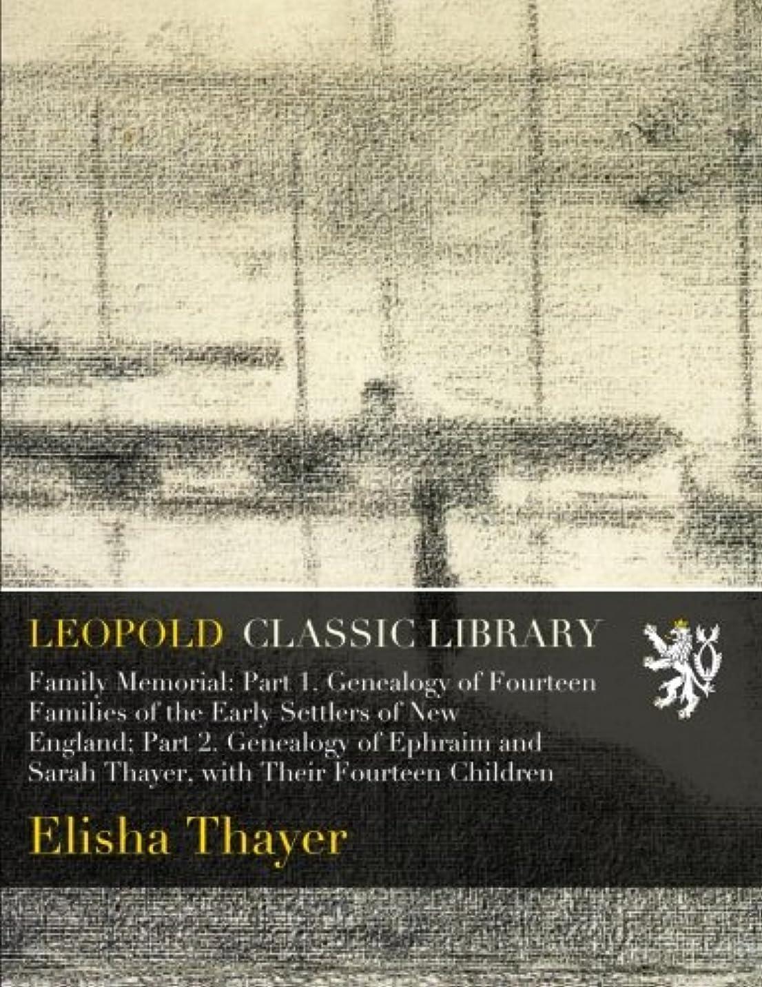 困難流星アラートFamily Memorial: Part 1. Genealogy of Fourteen Families of the Early Settlers of New England; Part 2. Genealogy of Ephraim and Sarah Thayer, with Their Fourteen Children