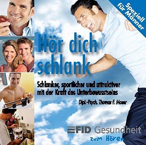 Hör dich schlank - Speziell für Männer: Schlanker, sportlicher, attraktiver mit der Kraft des Unterbewusstseins