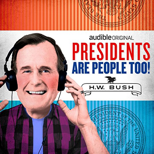 Ep. 18: George H.W. Bush (Presidents Are People Too) audiobook cover art