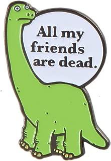 Ripple Junction All My Friends are Dead Enamel Pin