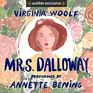 Mrs. Dalloway                   By:                                                                                                                                 Virginia Woolf                               Narrated by:                                                                                                                                 Annette Bening                      Length: 7 hrs and 26 mins     539 ratings     Overall 3.9