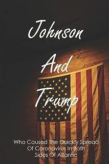 Johnson And Trump: Who Caused The Quickly Spread Of Coronavirus In Both Sides Of Atlantic: Donald Trump Coronavirus Book