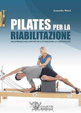Pilates per la riabilitazione. Recuperare dagli infortuni e ottimizzare la funzionalità