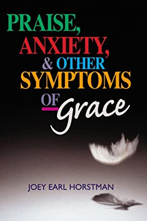 [(Praise, Anxiety, & Other Symptoms of Grace)] [By (author) Joey Earl Horstman] published on (September, 2000)