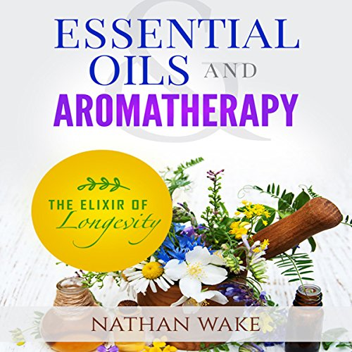 Essential Oils and Aromatherapy: The Elixir of Longevity cover art