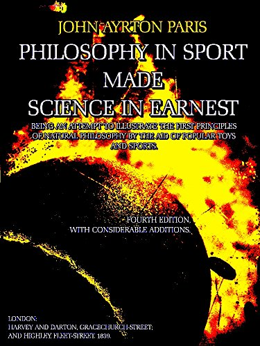 Philosophy in Sport Made Science in Earnest: Being an Attempt to Illustrate the First Principles of Natural Philosophy by the Aid of Popular Toys and Sports (Illustrations) (English Edition)