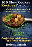 100 Slow Cooker Recipes for you : Cookbook how to Cook healthy meals for Weight Loss: Complete Guide...