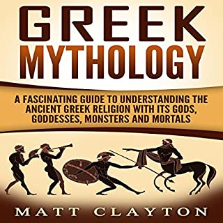Greek Mythology     A Fascinating Guide to Understanding the Ancient Greek Religion with Its Gods, Goddesses, Monsters and Mortals              By:                                                                                                                                 Matt Clayton                               Narrated by:                                                                                                                                 JD Kelly                      Length: 1 hr and 23 mins     15 ratings     Overall 5.0
