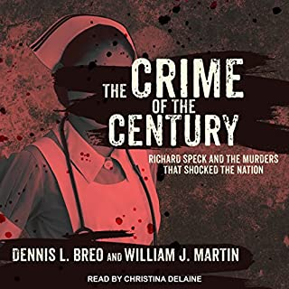 The Crime of the Century     Richard Speck and the Murders That Shocked a Nation              Written by:                                                                                                                                 Dennis L. Breo,                                                                                        William J. Martin                               Narrated by:                                                                                                                                 Christina Delaine                      Length: 18 hrs and 26 mins     2 ratings     Overall 4.5