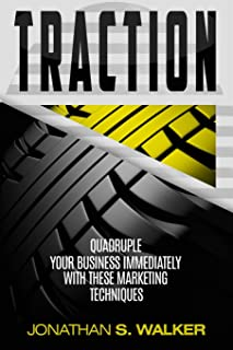 Traction - Business Plan and Business Strategy: Quadruple Your Business Immediately With These Marketing Techniques