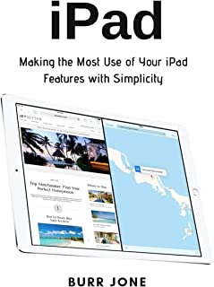iPad: Making the Most Use of Your iPad Features with Simplicity