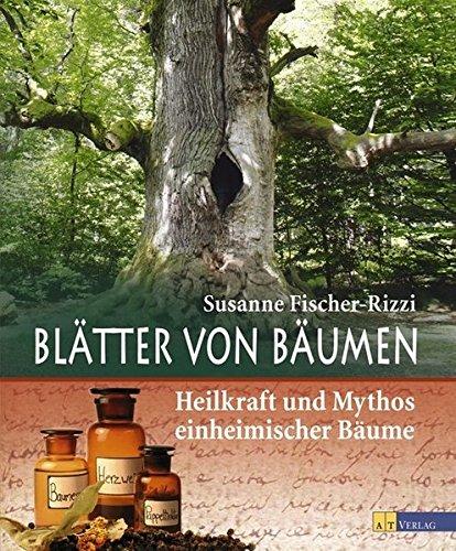 Fischer-Rizzi, Susanne:<br>Blätter von Bäumen. Die Heilkraft und Mythos einheimischer Bäume
