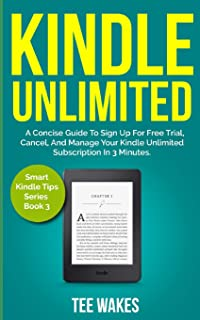 Kindle Unlimited: A Concise Guide to Sign Up for Free Trial, Cancel, and Manage Your Kindle Unlimited Subscription in 3 Mi...