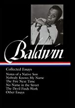James Baldwin : Collected Essays : Notes of a Native Son / Nobody Knows My Name / The Fire Next Time / No Name in the Stre...