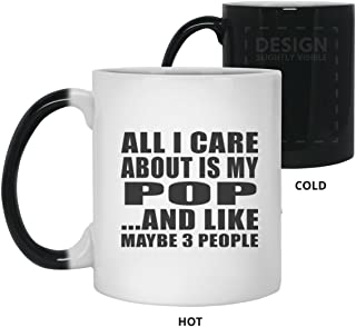 All I Care About Is My Pop - 11oz Color Changing Mug Magic Tea-Cup Heat Sensitive - Fun-NY Idea for Friend Mom Dad Kid Son Daughter Taza Que Cambia de Color de 33cl - Regalo para Cumpleaños Anivers