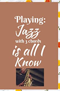 Playing Jazz With 3 Chords is All I Know: Music Journal: Gifts For Music Lovers, Teachers, Students, Songwriters. Presents...