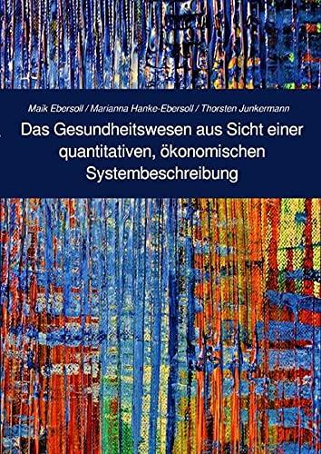 Berichte zu aktuellen, gesellschaftlichen Fragestellungen aus der... / Das Gesundheitswesen aus Sicht einer quantitativen, ökonomischen ... der Alternativen Wirtschaftstheorie.)