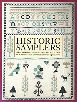 Historic Samplers  Selected from Museums and Historic Homes  With 30 Cross-Stitch Charts for Authentic Reproduction