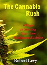 The Cannabis Rush: 6 Steps to Starting Your Own Marijuana Business