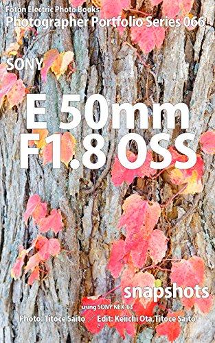 Foton Electric Photo Books Photographer Portfolio Series 066 SONY E50mm F1.8 OSS snapshots: using SONY NEX-C3 (English Edition)