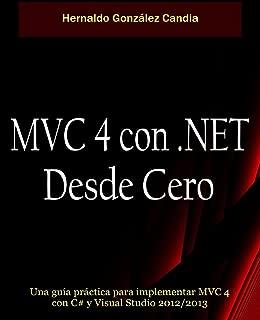 MVC 4 con .Net desde cero: Guía práctica para implementar MVC 4 con C# y Visual Studio 2012/2013 (Spanish Edition)