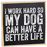I Work Hard So My Dog Can Have a Better Life -...