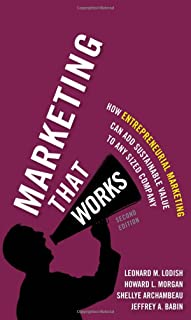 Marketing That Works: How Entrepreneurial Marketing Can Add Sustainable Value to Any Sized Company (2nd Edition)