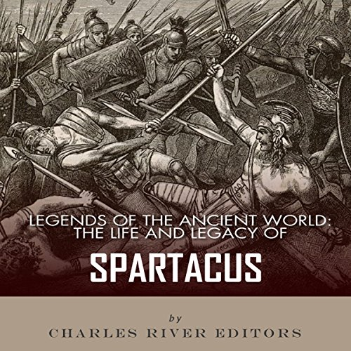 Legends of the Ancient World: The Life and Legacy of Spartacus audiobook cover art