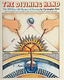 The Divining Hand:: The 500 year-old Mystery of Dowsing