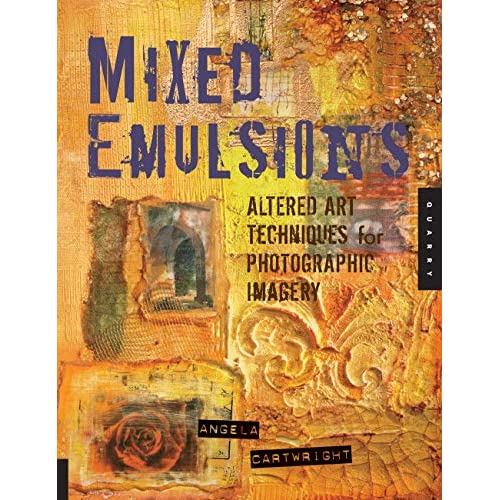 Mixed Emulsions: Altered Art Techniques for Photographic Imagery (English Edition)