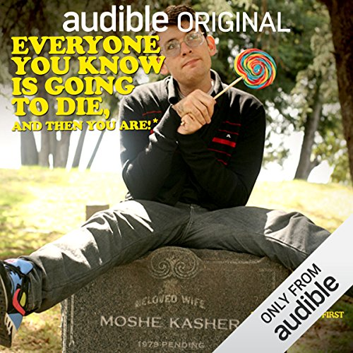 Everyone You Know Is Going to Die, and Then You Are! audiobook cover art