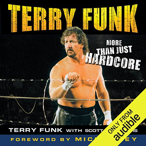 Terry Funk     More than Just Hardcore              By:                                                                                                                                 Terry Funk,                                                                                        Scott E. Williams (contributor)                               Narrated by:                                                                                                                                 Jeremy Arthur                      Length: 10 hrs and 35 mins     2 ratings     Overall 5.0