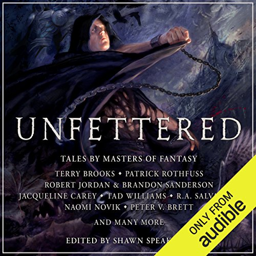 Unfettered     Tales By Masters of Fantasy               By:                                                                                                                                 Terry Brooks,                                                                                        Patrick Rothfuss,                                                                                        Robert Jordan,                   and others                          Narrated by:                                                                                                                                 Peter Ganim,                                                                                        Marc Vietor,                                                                                        Bronson Pinchot,                   and others                 Length: 20 hrs and 16 mins     1,043 ratings     Overall 3.7