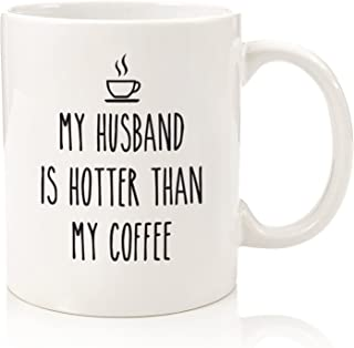 My Husband Is Hotter Than My Coffee Funny Mug - Best Wife Gag Gifts - Unique Valentines Day, Anniversary or Birthday Present Idea For Her From Husband - Fun Novelty Cup For Women, Mrs, Wifey, Newlywed