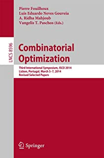 Combinatorial Optimization: Third International Symposium, ISCO 2014, Lisbon, Portugal, March 5-7, 2014, Revised Selected Papers (Lecture Notes in Computer Science Book 8596) (English Edition)
