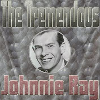 The Tremendous Johnnie Ray