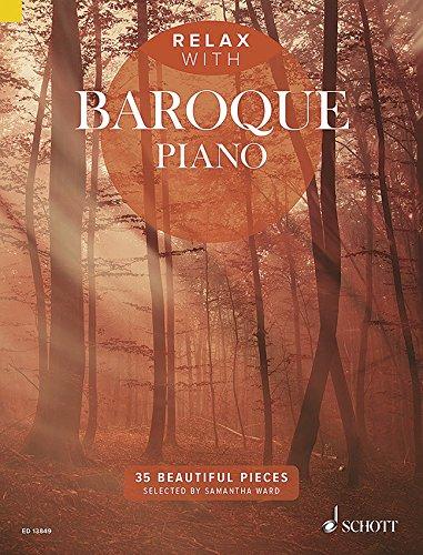 Relax with Baroque Piano - Entspannen mit 35 traumhaften barocken mittelschweren Klavierstücken von Vivaldi bis Bach (Noten)