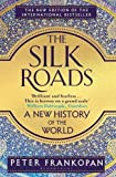 The Silk Roads - A New History of the World - Bloomsbury Publishing PLC - 08/08/2019