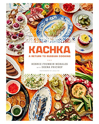 Morales, B: Kachka: A Return to Russian Cooking