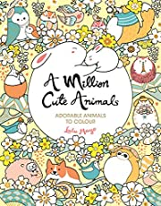 A Million Cute Animals: Adorable Animals to Colour